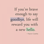 Hello is the other side of goodbye