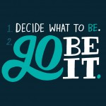 Decide What To Be, Then Be That